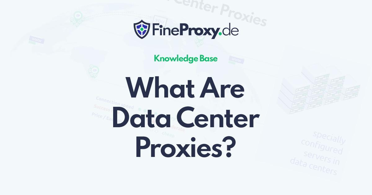 What Are Data Center Proxies?